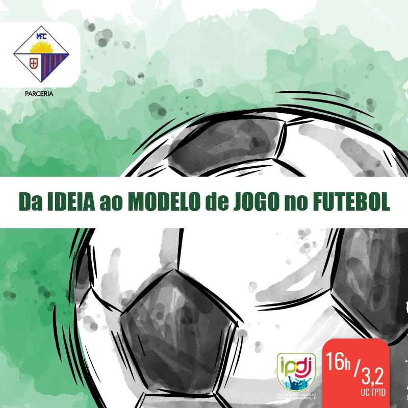Da Ideia ao Modelo de Jogo no Futebol