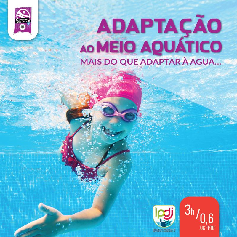 Adaptação ao Meio Aquático - mais do que adaptar à agua…