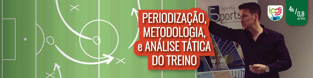Periodização, Metodologia e Análise Tática do Treino | Da Conceção do Exercício Específico ao Comportamento Tático em Jogo